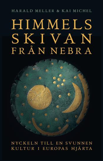 Himmelsskivan Från Nebra - Nyckeln Till En Svunnen Kultur I Europas Hjärta