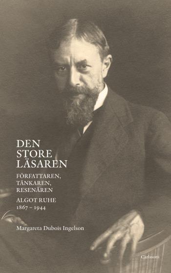 Den Store Läsaren - Författaren, Tänkaren, Resenären Algot Ruhe 1867-1944