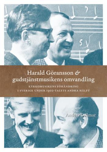 Harald Göransson & Gudstjänstmusikens Omvandling - Kyrkomusikens Förändring