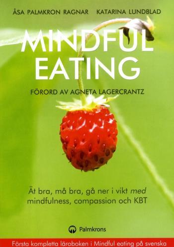 Mindful Eating - Ät Bra, Må Bra, Gå Ner I Vikt Med Mindfulness, Compassion Och Kbt