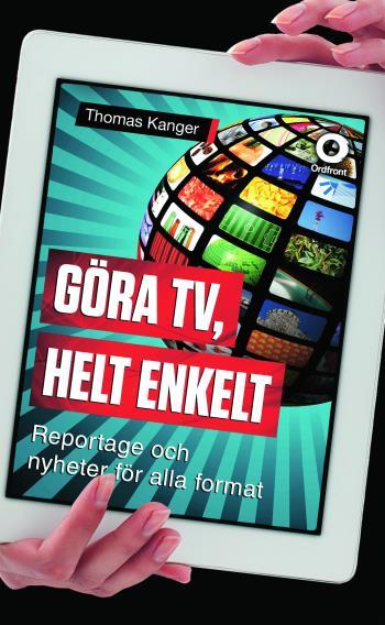 Göra Tv, Helt Enkelt - Reportage Och Nyheter För Alla Format