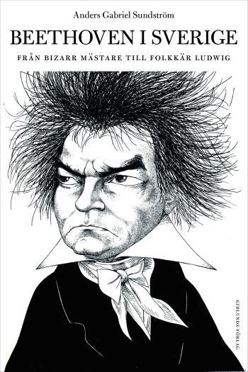 Beethoven I Sverige - Från Bisarr Mästare Till Folkkär Ludwig