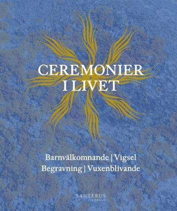 Ceremonier I Livet - Barnvälkomnande, Vigsel, Begravning, Vuxenblivande
