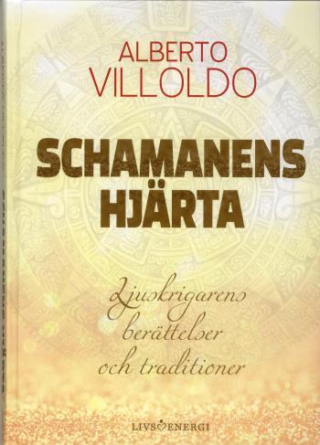 Schamanens Hjärta - Ljuskrigarens Berättelser Och Traditioner