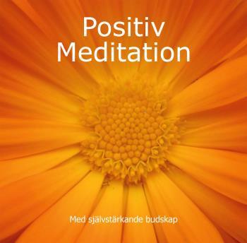Positiv Meditation - Med Självstärkande Budskap