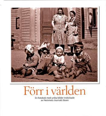 Förr I Världen - En Fotobok Med Unika Bilder Inskickade Av Hemmets Journals Läsare