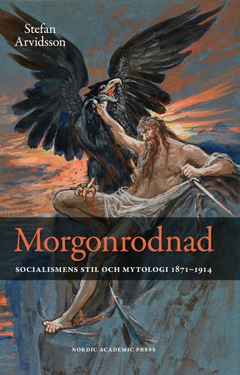 Morgonrodnad - Socialismens Stil Och Mytologi 1871-1914