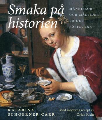 Smaka På Historien - Människor Och Måltider Ur Det Förflutna
