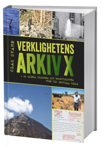 Verklighetens Arkiv X - De Okända Bilderna Och Berättelserna Från Vår Gåtfulla Värld