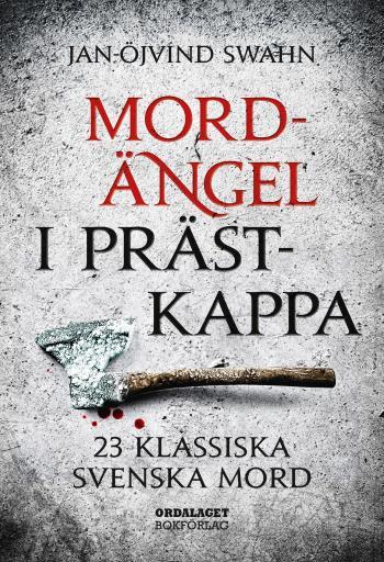 Mordängel I Prästkappa - 23 Klassiska Svenska Mord