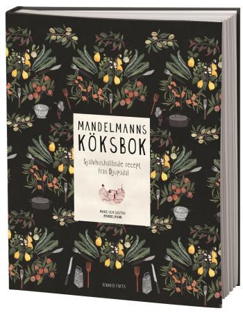 Mandelmanns Köksbok - Självhushållande Recept Från Djupadal