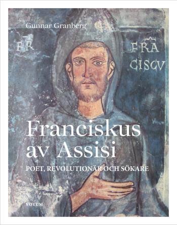 Franciskus Av Assisi - Poet, Revolutionär Och Sökare