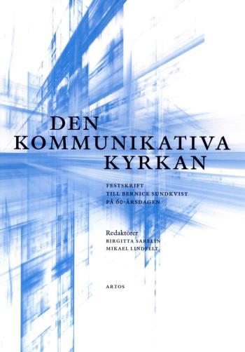 Den Kommunikativa Kyrkan - Festskrift Till Bernice Sundkvist På 60-årsdagen.