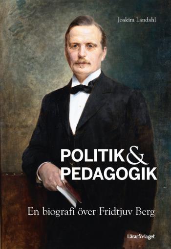 Politik & Pedagogik - En Biografi Över Fridtjuv Berg