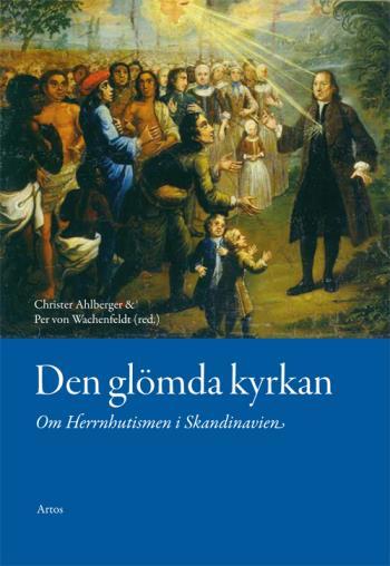 Den Glömda Kyrkan - Om Herrnhutismen I Skandinavien