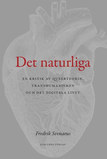 Det Naturliga - En Kritik Av Queerteorin, Transhumanismen Och Det Digitala