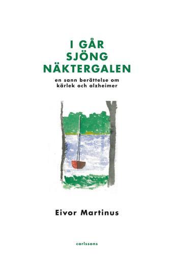 I Går Sjöng Näktergalen - En Sann Berättelse Om Kärlek Och Alzheimer