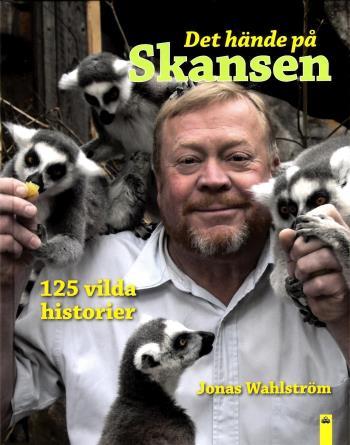 Det Hände På Skansen - 125 Vilda Historier
