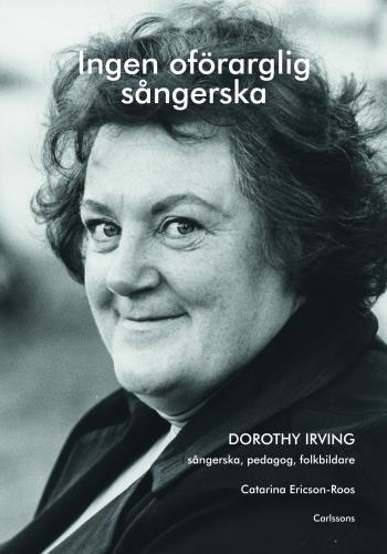 Ingen Oförarglig Sångerska - Dorothy Irving. Sångerska, Pedagog, Folkbildare