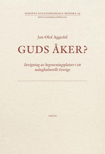 Guds Åker? - Invigning Av Begravningsplatser I Ett Mångkulturellt Sverige