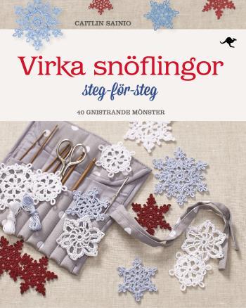 Virka Snöflingor - Steg-för-steg - 40 Gnistrande Mönster