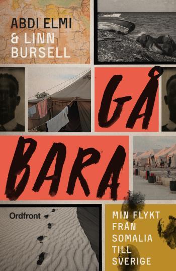 Gå Bara - Min Flykt Från Somalia Till Sverige