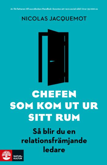 Chefen Som Kom Ut Ur Sitt Rum - Så Blir Du En Relationsfrämjande Ledare