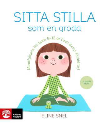 Sitta Stilla Som En Groda - Mindfulness För Barn 5-12 År (och Deras Föräldrar)
