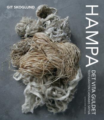 Hampa - Det Vita Guldet - Textilväxten Cannabis Sativa
