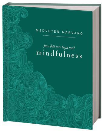 Medveten Närvaro - Finn Ditt Inre Lugn Med Mindfulness