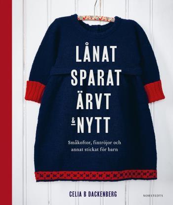 Lånat, Sparat, Ärvt & Nytt - Småkoftor, Fintröjor Och Annat Stickat För Barn