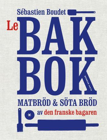 Le Bakbok - Matbröd & Sötebröd Av Den Franske Bagaren