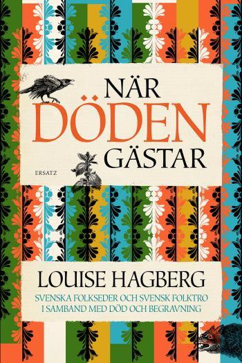 När Döden Gästar - Svenska Folkseder Och Svensk Folktro I Samband Med Död Och Begravning