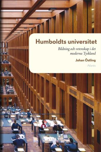 Humboldts Universitet - Bildning Och Vetenskap I Det Moderna Tysklands Historia