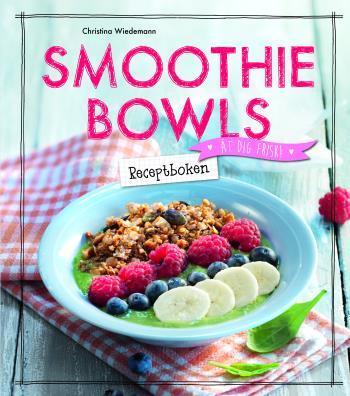 Smoothie Bowls - Receptboken