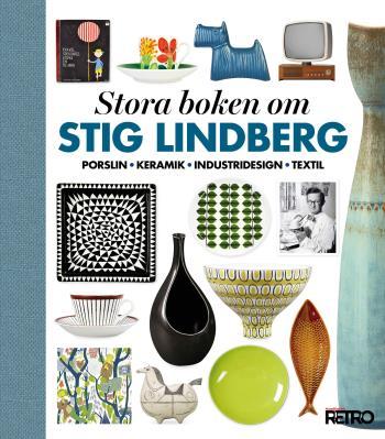 Stora Boken Om Stig Lindberg - Porslin, Keramik, Industridesign, Textil