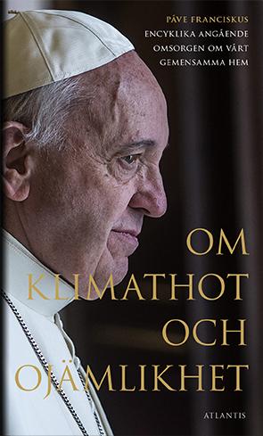 Om Klimathot Och Ojämlikhet - Påve Franciskus Encyklika Angående Omsorgen O