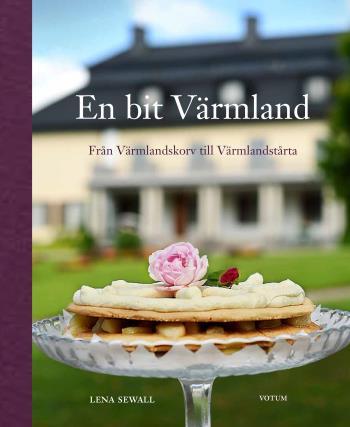 En Bit Värmland - Från Värmlandskorv Till Värmlandstårta