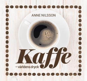 Kaffe - Världens Dryck