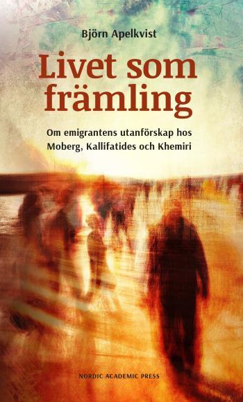 Livet Som Främling - Om Emigrantens Utanförskap Hos Moberg, Kalifatides Ovh Khemiri
