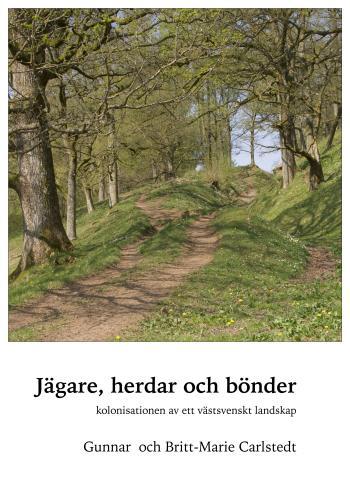Jägare, Herdar Och Bönder - Kolonisationen Av Ett Västsvenskt Landskap