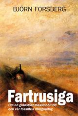 Fartrusiga - Om En Gränslöst Massmobil Tid Och Vår Fossilfria Morgondag