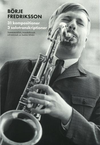 Svenska Jazzkompositörer - Börje Fredriksson - 31 Kompositioner, 3 Solotranskirptioner