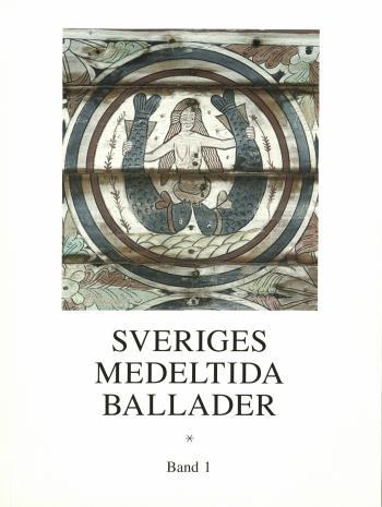 Sveriges Medeltida Ballader Band 1