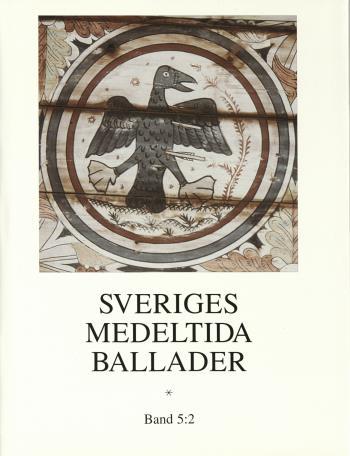 Sveriges Medeltida Ballader.  Bd 5-2