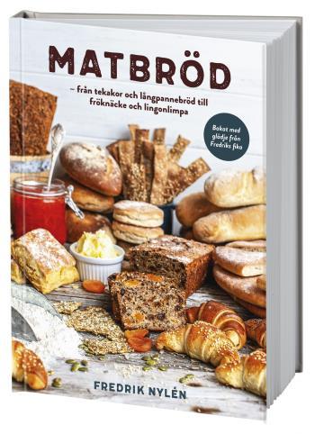 Matbröd - Från Tekakor Och Långpannebröd Till Fröknäcke Och Lingonlimpa