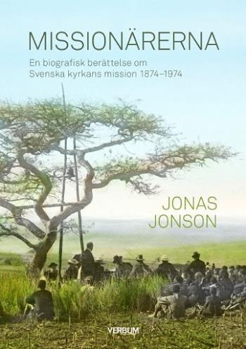 Missionärerna - En Biografisk Berättelse Om Svenska Kyrkans Mission 1874-1974