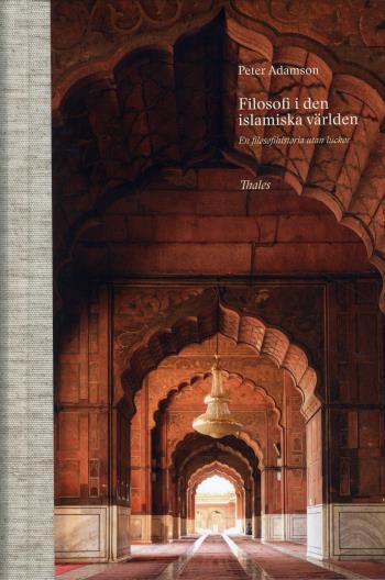 Filosofi I Den Islamiska Världen - En Filosofihistoria Utan Luckor