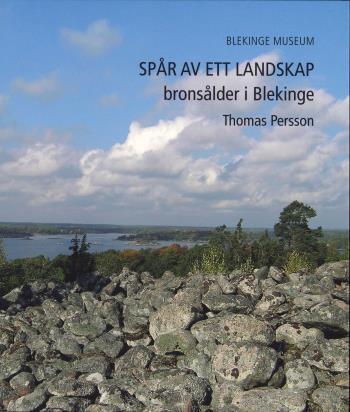 Spår Av Ett Landskap - Bronsålder I Blekinge