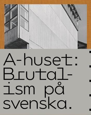 A-huset - Brutalism På Svenska
